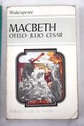 Macbeth Otelo Julio César / William Shakespeare