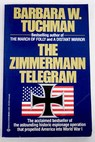 The Zimmermann Telegram / Barbara W Tuchman