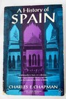 A history of Spain / Charles E Chapman