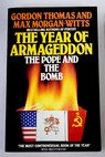 The Year of Armageddon The Pope and the Bomb / Thomas Gordon Morgan Witts Max