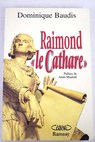 Raimond le cathare mémoires apocryphes / Dominique Baudis