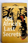 Old Africa s Last Secrets / Lawrence G Green