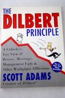 The Dilbert principle a cubicle s eye view of bosses meetings management fads other workplace afflictions / Scott Adams
