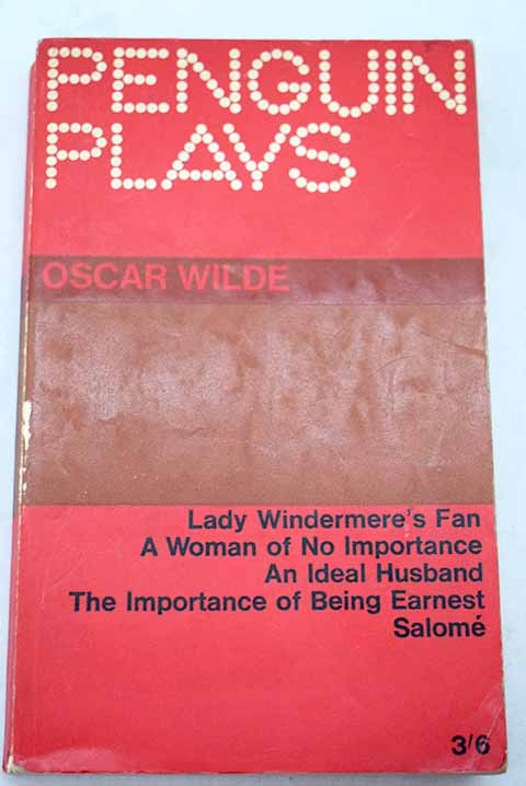 Lady Windermere s Fan A woman of no immportance An ideal husband The importance of being earnest Salomé / Oscar Wilde