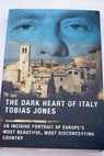 The dark heart of Italy / Tobias Jones