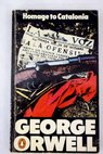 Homage to Catalonia Looking back on the Spanish war / George Orwell