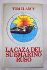 La caza del submarino ruso / Tom Clancy