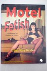 Motel Fetish a Hideaway for Dreams of Desire / Chas Ray Krider