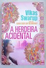 A herdeira acidental / Vikas Swarup