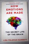 How emotions are made The secret life of the brain / Lisa Feldman Barrett