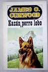 Kazán perro lobo / James Oliver Curwood