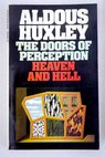 Heaven and hell The doors of perception / Aldous Huxley