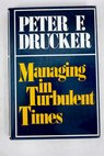 Managing in turbulent times / Peter F Drucker