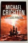 Latitudes piratas / Michael Crichton