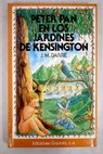 Peter Pan en los jardines de Kensington / James M Barrie
