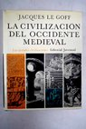 La civilización del occidente medieval / Jacques Le Goff