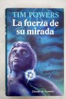 La fuerza de su mirada / Tim Powers