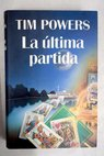 La última partida / Tim Powers