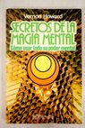 Secretos de la magia mental Como usar todo su poder mental / Vernon Howard