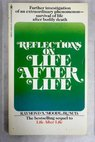 Reflections on Life after life / Raymond Moody