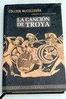 La canción de Troya / Colleen McCullough