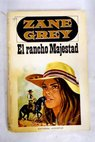 El rancho Majestad / Zane Grey