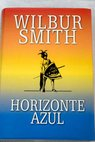 Horizonte azul / Wilbur Smith