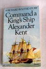 Command a King s ship / Alexander Kent