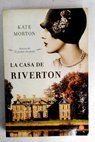 La casa de Riverton / Kate Morton