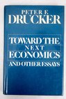 Toward the next economics and other essays / Peter Ferdinand Drucker
