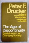 The Age of discontinuity guidelines to our changing society / Peter F Drucker