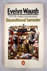 Unconditional surrender the conclusion of Men at arms and Officers and gentlemen / Evelyn Waugh