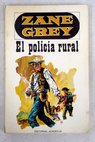 El policia rural / Zane Grey