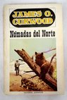 Nomadas del Norte / James Oliver Curwood