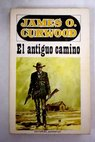El antiguo camino / James Oliver Curwood
