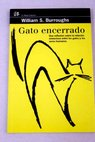 Gato encerrado / William S Burroughs