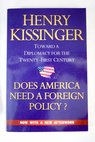 Does America need a foreign policy toward a diplomacy for the 21st century / Henry Kissinger