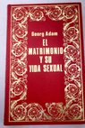 El matrimonio y su vida sexual / Georg Adam
