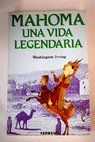 Mahoma una vida legendaria / Washington IRVING