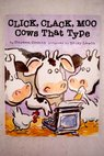 Click clack moo cows that type / Cronin Doreen Lewin Betsy