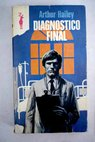 Diagnóstico final / Arthur Hailey
