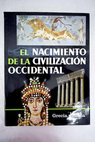 El nacimiento de la civilización occidental Grecia y Roma / Michael Grant