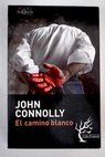 El camino blanco / John Connolly