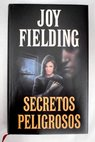 Secretos peligrosos / Joy Fielding