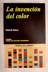 La invención del color / Philip Ball