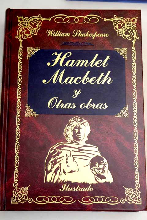 Macbeth Hamlet y otras obras / William Shakespeare