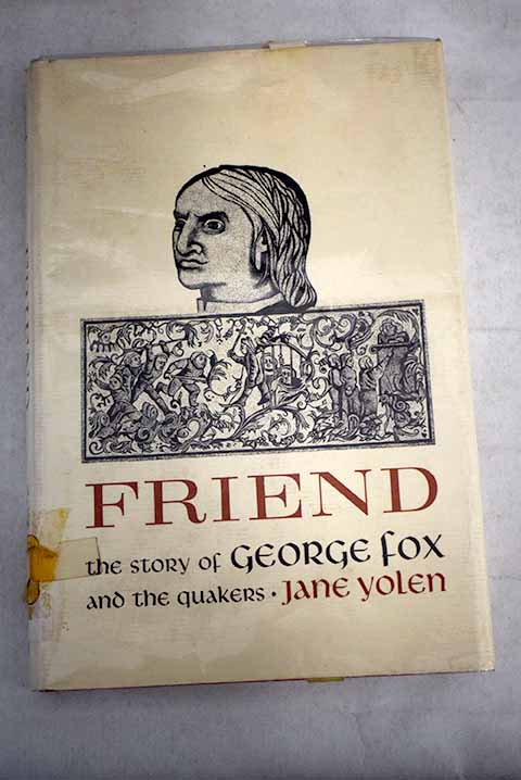 Friend The story of George Fox and the Quakers / Jane Yolen