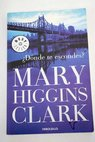 Dónde te escondes / Mary Higgins Clark