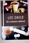El camino difícil / Lee Child