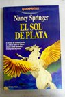 El sol de plata / Nancy Springer